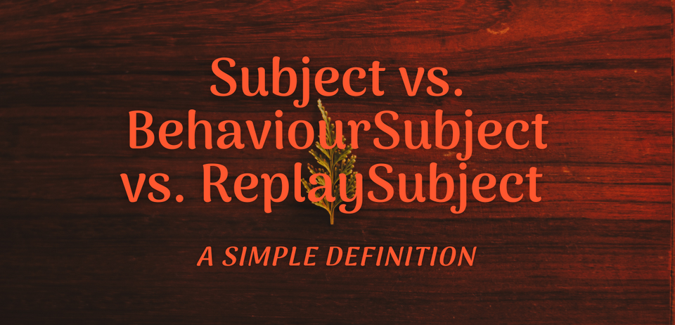 Subject vs. BehaviourSubject vs. ReplaySubject in Angular